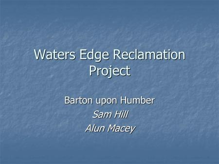 Waters Edge Reclamation Project Barton upon Humber Sam Hill Alun Macey.