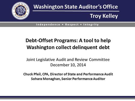 Washington State Auditor's Office Troy Kelley Independence Respect Integrity Debt-Offset Programs: A tool to help Washington collect delinquent debt Joint.