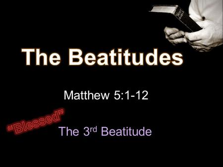 "The Beatitudes Matthew 5:1-12 ""Blessed"" The 3rd Beatitude"