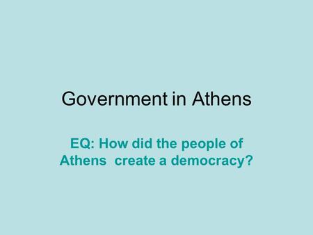 EQ: How did the people of Athens create a democracy?