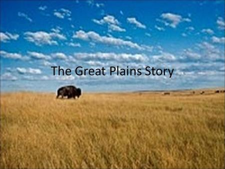 The Great Plains Story. The Great Plains are located near the center of the 48 contiguous states. The land is characterized as being flat grassy land.