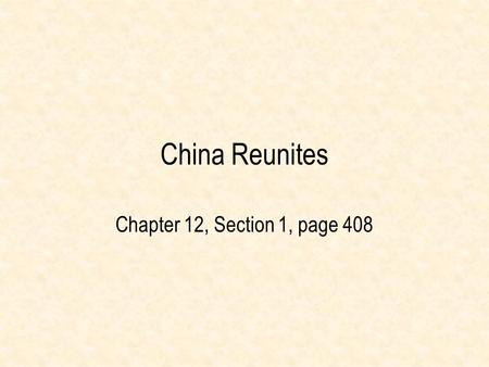 China Reunites Chapter 12, Section 1, page 408.