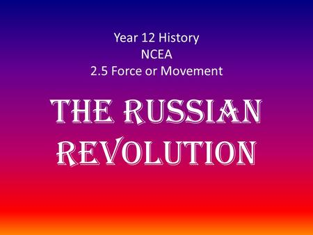 Year 12 History NCEA 2.5 Force or Movement The Russian Revolution.