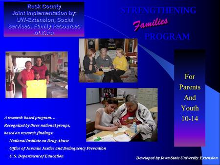 Rusk County Joint implementation by: UW-Extension, Social Services, Family Resources of ICAA For Parents And Youth 10-14 STRENGTHENING PROGRAM PROGRAM.