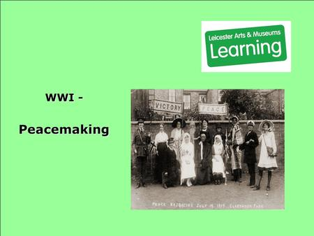 WWI - Peacemaking The war officially ended on November 11 th 1918.