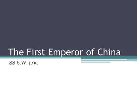 The First Emperor of China SS.6.W.4.9a. An Emperor is Born Prince Zheng of the royal family of the Chinese state of Qin (pronounced Chin) was born in.