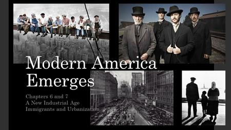 Modern America Emerges Chapters 6 and 7 A New Industrial Age <strong>Immigrants</strong> and Urbanization.