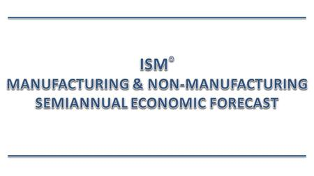 Spring Update of December 2013 Forecast for 2014 Manufacturing and Non-Manufacturing Sectors Compare 2014 Forecasts with 2013 Reported Results Broad Sector.