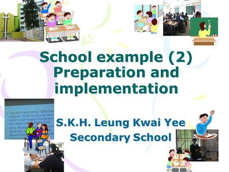 School example (2) Preparation and implementation S.K.H. Leung Kwai Yee Secondary School.