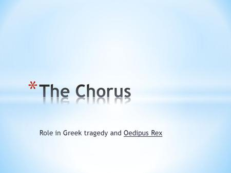 "Role in Greek tragedy and Oedipus Rex. * Greek theatre consisted of the auditorium, orchestra and skene * Orchestra, ""dancing place"" thought to be almost."