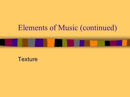 Elements of Music (continued)