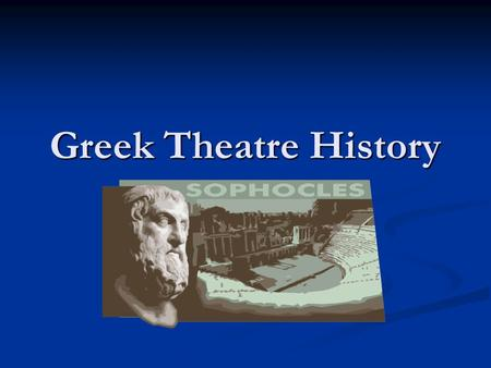 Greek Theatre History. Greek Theatre Grew out of religious ceremonies (rituals), which were prominent features of Greek society Grew out of religious.
