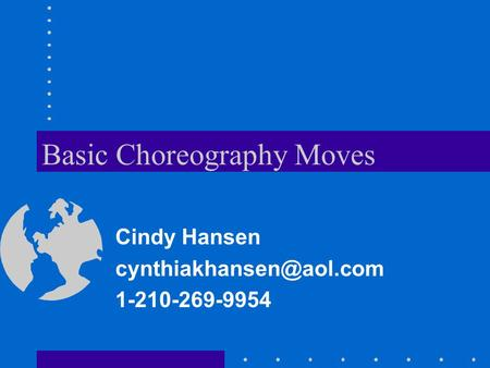 Basic Choreography Moves Cindy Hansen 1-210-269-9954.