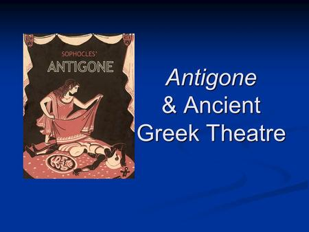 Antigone & Ancient Greek Theatre