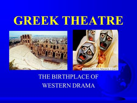 GREEK THEATRE THE BIRTHPLACE OF WESTERN DRAMA. First Definite Record of Drama in Greece: 534 B.C. F Contest for Best Tragedy instituted F Winner of first.