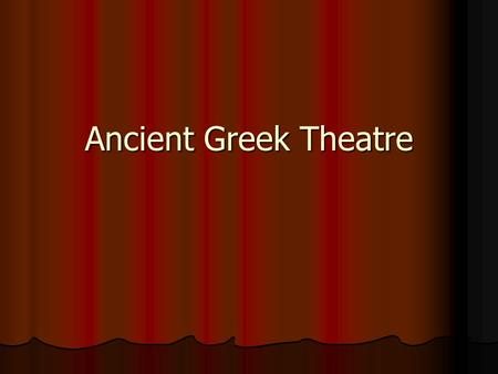 Ancient Greek Theatre. Where is Greece? Why do we begin with Greece? Ancient Greece is the beginning of Western culture and civilization. (That eventually.