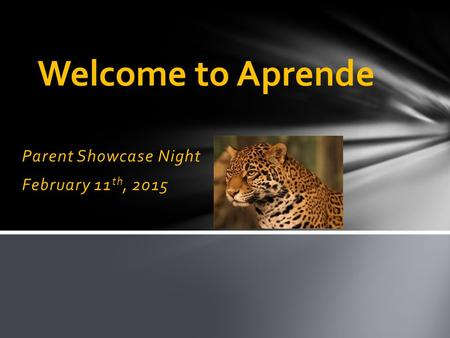 Parent Showcase Night February 11 th, 2015 Welcome to Aprende.