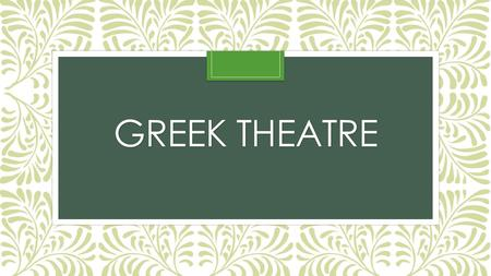 GREEK THEATRE. Greek Theatre Texts: 30 tragedies and 12 comedies Archeology: buildings, painted vases Festival of Dionysus- 4days Between March and April-the.