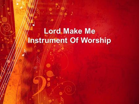 Lord Make Me Instrument Of Worship.