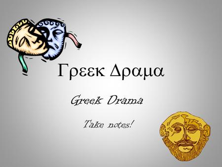  Take notes! Greek Drama. I. Origins of Tragedy A.Religious festivals in honor of Dionysus 1.City of Dionysia— religious festival held in spring.