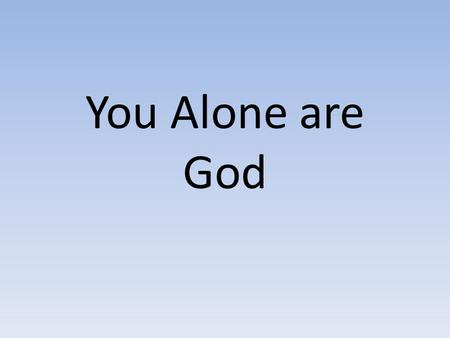 You Alone are God.