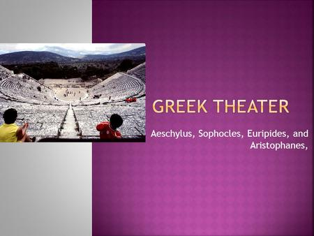 Aeschylus, Sophocles, Euripides, and Aristophanes,