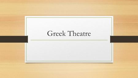 Greek Theatre. Greek Theatre and Religion Greeks worshipped several gods Zeus King of the gods Hera Goddess of marriage Aries God of War Dionysus God.