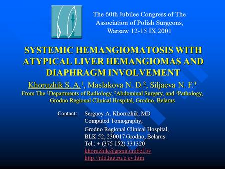 SYSTEMIC HEMANGIOMATOSIS WITH ATYPICAL LIVER HEMANGIOMAS AND DIAPHRAGM INVOLVEMENT Serguey A. Khoruzhik, MD Computed Tomography, Grodno Regional Clinical.
