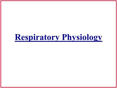 Respiratory Physiology. Respiration: General Purpose- To stay alive Speech is an overlaid function Respiratory patterns different for: –Breathing for.