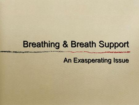 An Exasperating Issue Breathing & Breath Support.