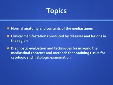 Topics Normal anatomy and contents of the mediastinum