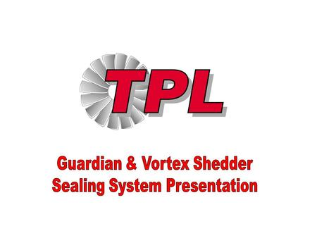 Guardian & Vortex Shedder Sealing System Presentation
