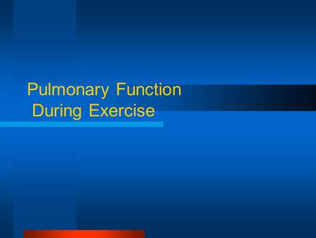 Pulmonary Function During Exercise. The Respiratory System Provides gas exchange between the environment and the body Regulates of acid-base balance during.
