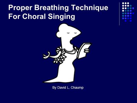 Proper Breathing Technique For Choral Singing By David L. Chaump.