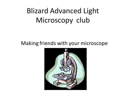 Blizard Advanced Light Microscopy club Making friends with your microscope.