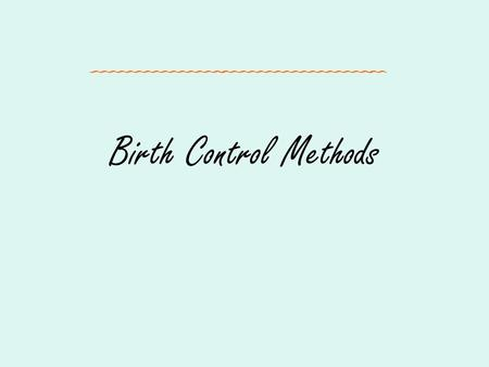 Birth Control Methods. Warm-Up How often and when should girls do a breast self-exam? How often and when should guys do a testicular self-exam?