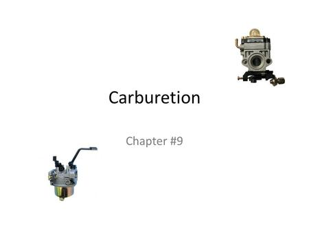Carburetion Chapter #9. Principles of Operation Cold or hot starting Idling Part throttle Acceleration High speed operation.