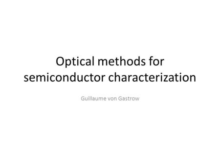 Optical methods for semiconductor characterization Guillaume von Gastrow.