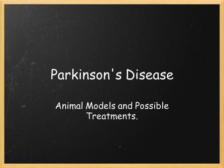 Parkinson's Disease Animal Models and Possible Treatments.