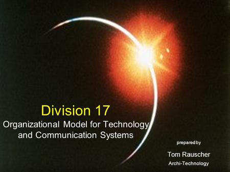 Division 17 Organizational Model for Technology and Communication Systems prepared by Tom Rauscher Archi-Technology.