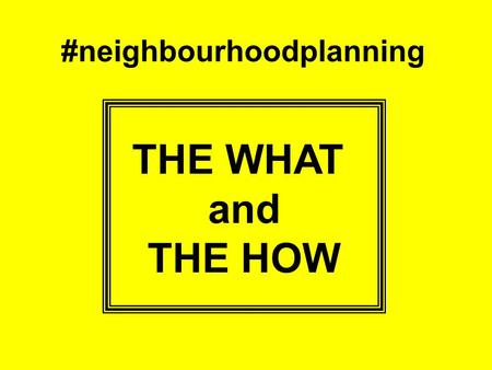 #neighbourhoodplanning THE WHAT and THE HOW. 3… The number of neighbourhood plans.