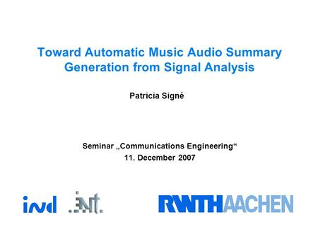 "Toward Automatic Music Audio Summary Generation from Signal Analysis Seminar ""Communications Engineering"" 11. December 2007 Patricia Signé."