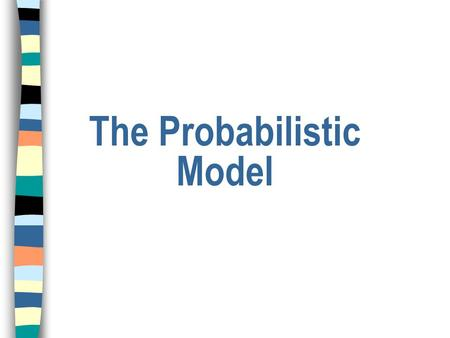 The Probabilistic Model. Probabilistic Model n Objective: to capture the IR problem using a probabilistic framework; n Given a user query, there is an.