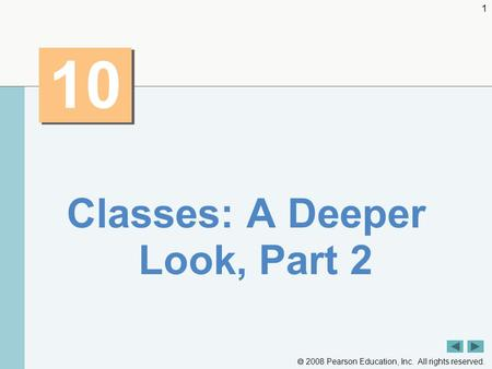  2008 Pearson Education, Inc. All rights reserved. 1 10 Classes: A Deeper Look, Part 2.