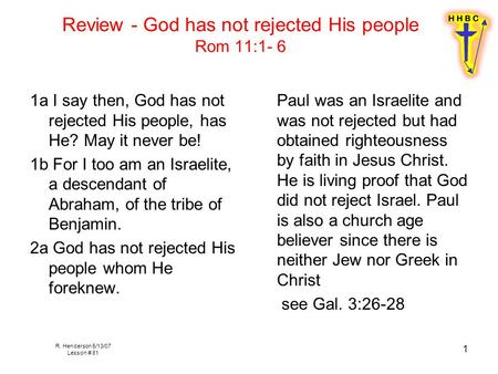 R. Henderson 5/13/07 Lesson # 81 1 Review - God has not rejected His people Rom 11:1- 6 1a I say then, God has not rejected His people, has He? May it.
