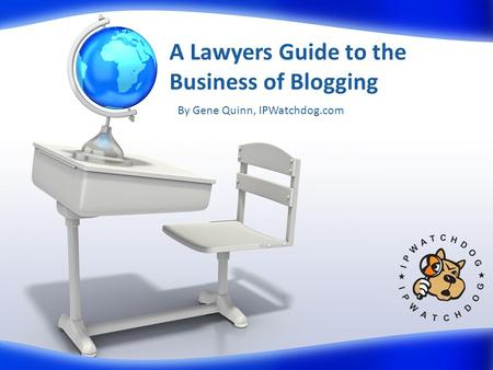 <strong>A</strong> Lawyers Guide to the Business of Blogging By Gene Quinn, IPWatchdog.com.
