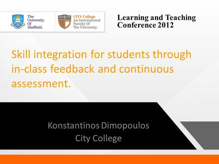 Learning and Teaching Conference 2012 Skill integration for students through in-class feedback and continuous assessment. Konstantinos Dimopoulos City.