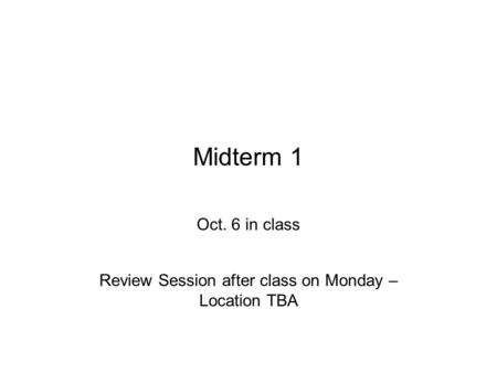 Midterm 1 Oct. 6 in class Review Session after class on Monday – Location TBA.