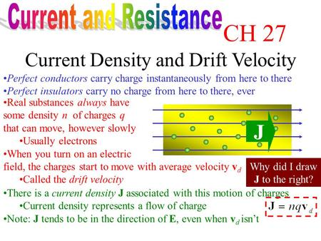 Current Density and Drift Velocity Perfect conductors carry charge instantaneously from here to there Perfect insulators carry no charge from here to.