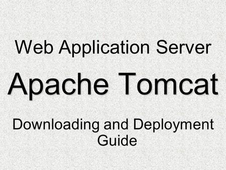 Web Application Server Apache Tomcat Downloading and Deployment Guide.